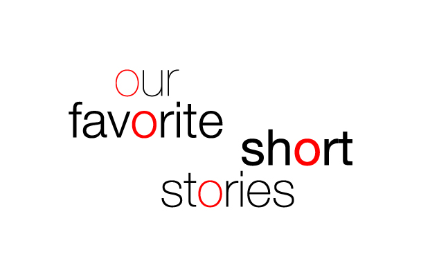 A Brief Survey of Our Favorite Short Stories